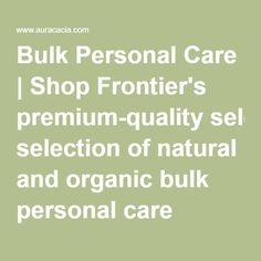 Bulk Personal Care | Shop Frontier's premium-quality selection of natural and organic bulk personal care products.