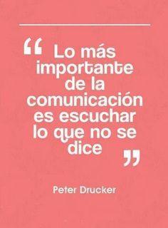 """""""Lo más importante de la comunicación es escuchar lo que no se dice"""" Peter Drucker #frases"""