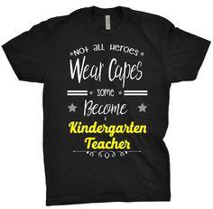 $19.99 Kindergarten Teacher Shirt Not All Heroes Wear Capes, Some Just Become A Kindergarten T-Shirt Gift For Teacher