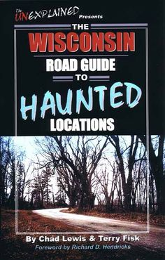 Wisconsin Road Guide to Haunted Places #Wisconsin #Haunted #Book (Chad Lewis is from the Chippewa Valley)