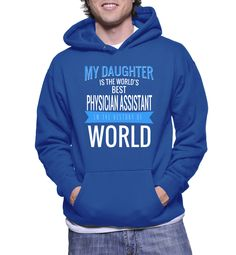 My Daughter Is The World's Best Physician Assistant In The History Of World Hoodie
