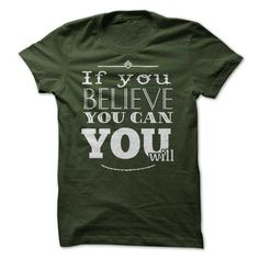 If you believe you can you will T-Shirts, Hoodies. VIEW DETAIL ==► https://www.sunfrog.com/LifeStyle/If-you-believe-you-canyou-will.html?id=41382