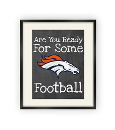 Denver Broncos  Are You Ready For Some Football by BigLeaguePrints, $12.00