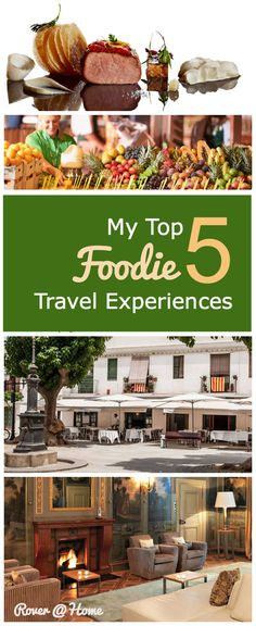 Top 5 Foodie Travel Experiences for Food Lovers, Food Trekkers, Travelers and others who enjoy Gourmet Food - or Just Great Food-Related Memories