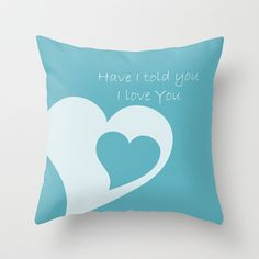 Have I Told You Throw Pillow   - $20.00