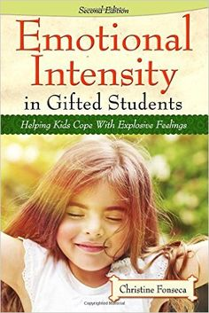 Emotional Intensity in Gifted Students: Helping Kids Cope with Explosive Feelings: Amazon.es: Christine Fonseca: Libros en idiomas extranjeros