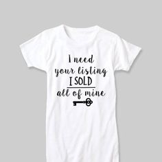 I Need Your Listing I Sold All of Mine round neck Realtor Real Real Estate Memes, Real Estate Tips, Selling Real Estate, Sell Your House Fast, Selling Your House, Real Estate Business, Real Estate Marketing, Real Estate Courses, Client Gifts