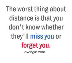 the worst thing about distance is that you dont know whether theyll miss you or forget you love quote Amazing Quotes, Great Quotes, Love Quotes, Forget You, Miss You, Missing You Quotes, Quotes To Live By, Cool Words, Wise Words