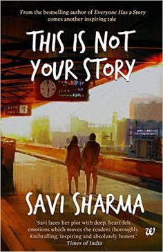 This is Not Your Story by Savi Sharma is a transforming tale of 3 youngsters rewriting their life story with hope & courage. Read book review & buy online.