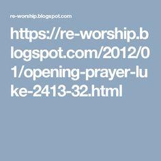 https://re-worship.blogspot.com/2012/01/opening-prayer-luke-2413-32.html
