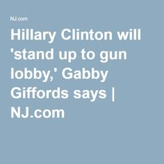 Hillary Clinton will 'stand up to gun lobby,' Gabby Giffords says | NJ.com