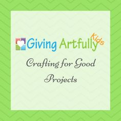 Giving Artfully Kids Crafting Project, Crafting for a Cause, Crafting for Good, DIY Crafting Projects, Crafting Projects for Kids