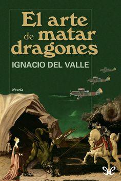 Descripción: Descargar El arte de matar dragones – Ignacio del Valle Gratis por mediafire, mega o torrent full...