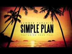 Summer up with Simple Plan - Summer Paradise ft. Sean Paul.  I love this song!!!!!!!!!!!!!!!!!!!