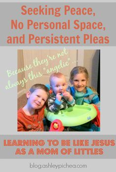 Seeking Peace, No Personal Space, and Persistent Pleas: To Be Like Jesus as a Mom of Littles