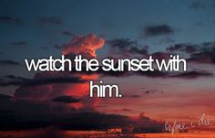 watch the sunset with him.