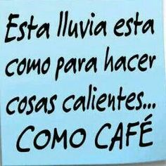 Café caliente y lluvia ! this rain is to make hot items like coffee Funny Spanish Memes, Spanish Humor, Spanish Quotes, Funny Phrases, Funny Quotes, Nice Quotes, Funny Images, Funny Pictures, Mexican Humor