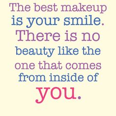 """""""The best makeup is your smile. There is no beauty like the one that comes from inside of you.""""#makeup #beauty #smile https://twitter.com/BFactoryUK/status/328150558571638785"""