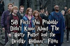 "50 Facts You Probably Didn't Know About The ""Harry Potter And The Deathly Hallows"" Films"