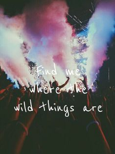 Tray, you are my wild thing. Til we die, you n I will always be together...in the wild...