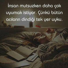 İnsan mutsuzken daha çok uyumak istiyor. Çünkü bütün acıların dindiği tek yer uyku. #sözler #anlamlısözler #güzelsözler #manalısözler #özlüsözler #alıntı #alıntılar #alıntıdır #alıntısözler