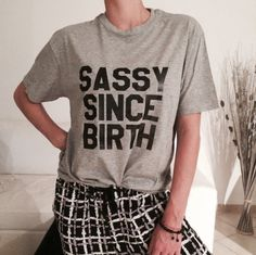 Welcome to Nalla shop :) For sale we have these great Sassy since birth t-shirts! With a large range of colors and sizes - just select your perfect