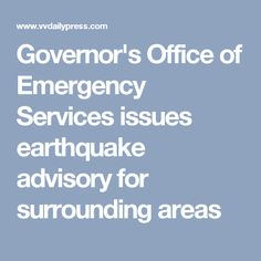 Governor's Office of Emergency Services issues earthquake advisory for surrounding areas