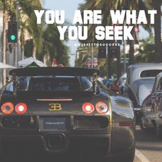 You are what you seek.