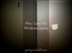 Why I Love My Windows Laptop | http://www.goingonadult.com/2014/07/why-i-love-my-windows-laptop.html