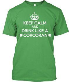 Keep Calm and Drink Like a Corcoran!   Teespring