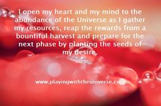 A time of abundance As you gather your resources and begin to prepare for the changes that are coming your way, just as the seasons change, plan for the next cycle and prepare for the coming times by planning, preparation, and planting the seeds you wish to sow as a part of your bounty. You live on fertile ground, however it must be prepared, in order to receive the maximum benefits which you wish to bestow upon yourself. Plant the seeds of your desires right now so that they can bloom and…