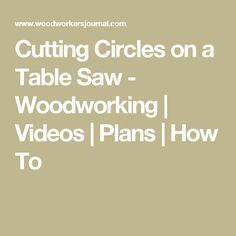 Cutting Circles on a Table Saw - Woodworking | Videos | Plans | How To