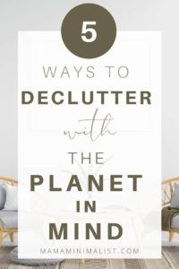 """Many minimalist influencers trademark decluttering plans to show you how, exactly, to declutter your home. The most well-known? Marie Kondo's Konmari method, of course. But what if you desire to declutter without sending items that no longer """"spark joy"""" to the landfill?Inside: 5 steps to decluttering without trashing the planet."""
