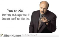 Fat Shaming Only Increases Poor Habits Dr Phill, Dr Phil Quotes, Computer Humor, Lose 100 Pounds, Uber Humor, Funny Sites, Trying To Lose Weight, The Funny, Fitness Motivation