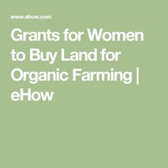 Grants for Women to Buy Land for Organic Farming | eHow