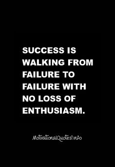 Motivational Quotes Success is walking from failure to failure with no loss of enthusiasm.