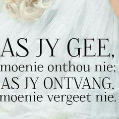 As jy gee, moenie onthou nie; as jy ontvang moenie vergeet nie. Wisdom Quotes, Bible Quotes, Me Quotes, Special Words, Special Quotes, Inspiring Quotes About Life, Inspirational Quotes, Afrikaans Language, Afrikaanse Quotes