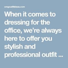 When it comes to dressing for the office, we're always here to offer you stylish and professional outfit ideas. You can wear on repeat, endless office-wear inspiration is never a bad idea.