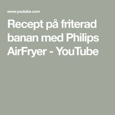 Recept på friterad banan med Philips AirFryer - YouTube Youtube, Youtubers, Youtube Movies