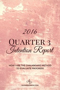 2016 Quarter 3 Intention Report - It's the end of Quarter 3 which means it's a good time to see what progress I made on my business/lifestyle intentions using the Chalkboard Method! Click to read now or pin for later!