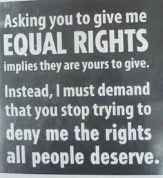Everyone deserves equal rights.   Everyone.