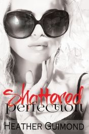 Shattered Perfection by Heather Guimond - Temporarily FREE! @authorheatherg @OnlineBookClub