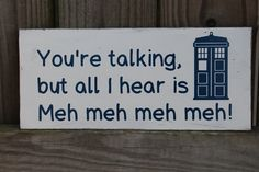 Doctor Dr Who Clara Oswin Oswald FOR THE WIN!  You're talking, but all I hear is meh meh meh meh!  :)