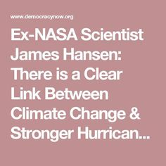 Ex-NASA Scientist James Hansen: There is a Clear Link Between Climate Change & Stronger Hurricanes | Democracy Now!