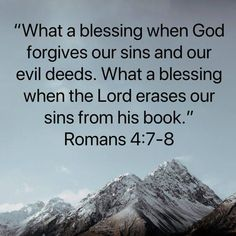 """""""What a blessing when God forgives our sins and our evil deeds. What a blessing when the Lord erases our sins from his book. Bible Verses Quotes, Bible Scriptures, Faith Quotes, Romans 4, God Forgives, Saint Esprit, Jesus Christus, Let God, Favorite Bible Verses"""