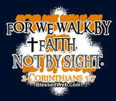 Walk by faith.