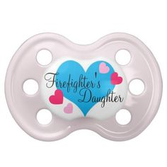 @Hannah Mestel Mestel Forror ...Fireighter's Daughter Baby Girl Pacifier :)