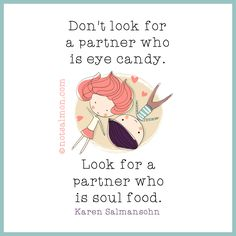 Don't look for a partner who is eye candy. Look for a partner who is soul food. @notsalmon (click image for tools to find #happy #love )