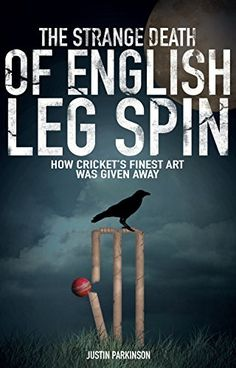 Book: The Strange Death Of English Leg Spin: How Cricket'S Finest Art Was Given Away