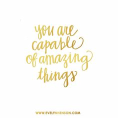 Evelyn Henson | Original Paintings and Print Designs: You are capable of amazing things #weekendwisdom